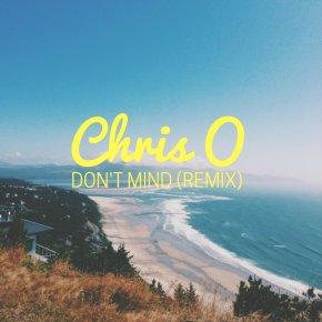 Chris O- Don't Mind(Remix)